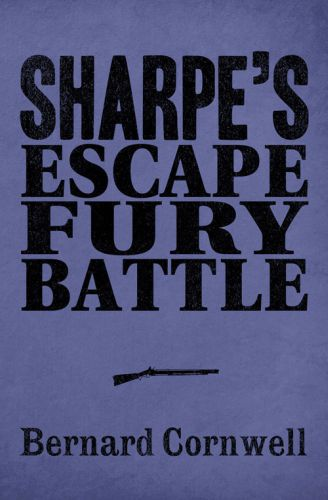 Sharpe 3-Book Collection 4: Sharpe's Escape, Sharpe's Fury, Sharpe's B
