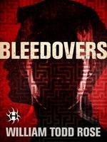 Bleedovers  - William Todd Rose