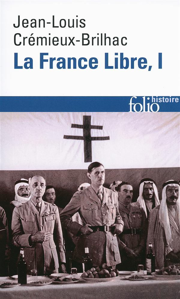 Crémieux-Brilhac Jean-Louis - LA FRANCE LIBRE T.1  -  DE L'APPEL DU 18 JUIN A LA LIBERATION (EDITION 2014)