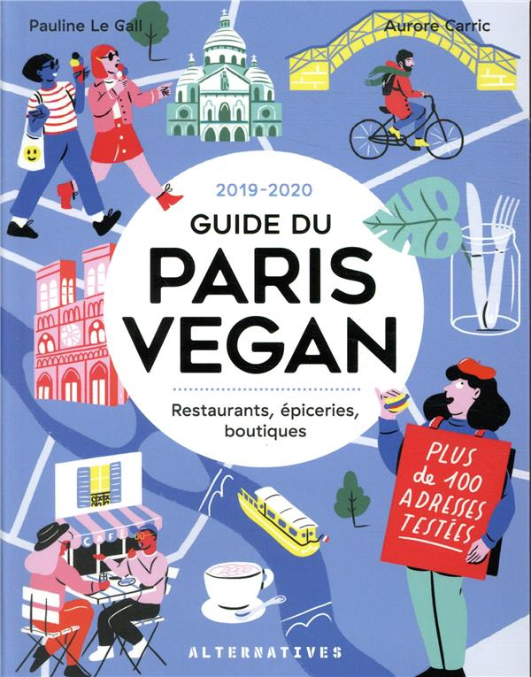 Guide du Paris vegan ; restaurants, épiceries, boutiques (édition 2019/2020)
