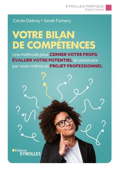 Votre bilan de competences - une methode pour cerner votre profil, evaluer votre potentiel et constr