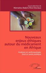 Vente EBooks : Nouveaux enjeux éthiques autour du médicament en Afrique  - Alice Desclaux - Mamadou Badji