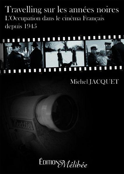 Travelling sur les années noires ; l'Occupation dans le cinéma Français depuis 1945