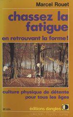 Chassez la fatigue en retrouvant la forme !  - Marcel Rouet