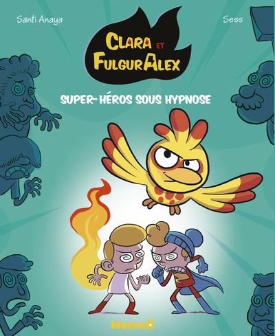 Clara et FulgurAlex T.5 ; super-héros sous hypnose
