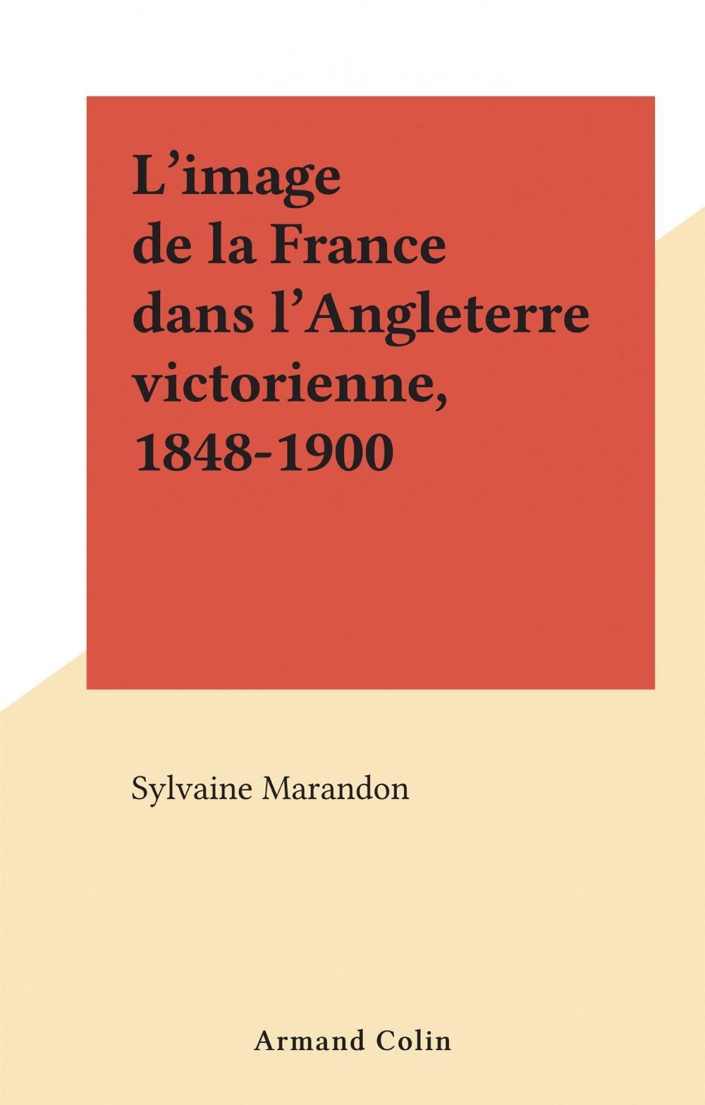 L'image de la France dans l'Angleterre victorienne, 1848-1900  - Sylvaine Marandon