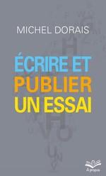 Vente Livre Numérique : Écrire et publier un essai  - Michel Dorais