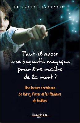 Faut-il une baguette magique pour être maître de la mort? une lecture chrétienne de Harry Potter et les reliques de la mort
