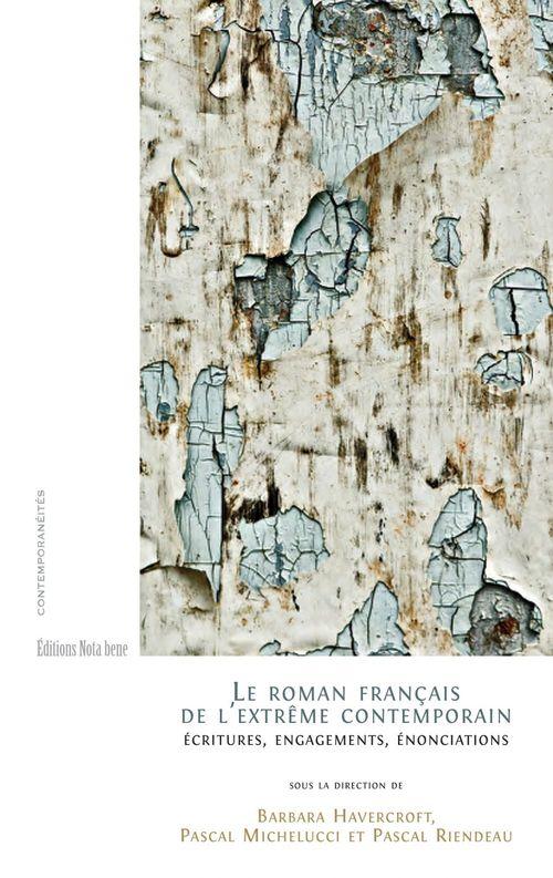 Le roman français de l'extrême contemporain ; écritures, engagements, énonciations