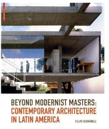Beyond modernist masters : contemporary architecture in latin America
