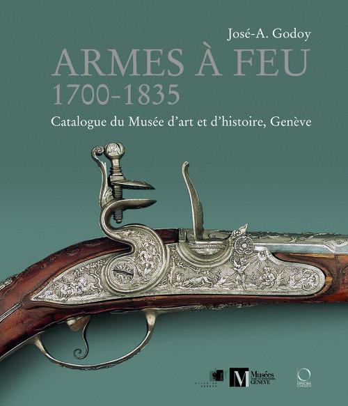 Armes à feu  1700-1835 ; catalogue du Musée d'art et d'histoire, Genève