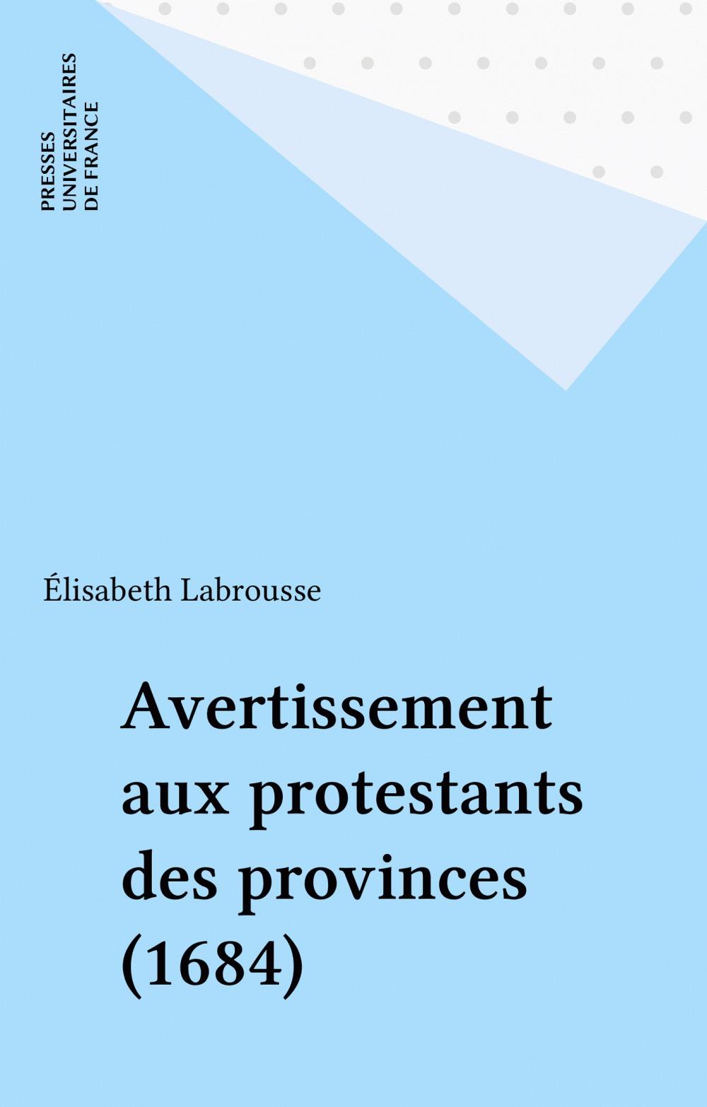 Avertissement aux protestants des provinces (1684)  - Guillaume Le Blanc  - Élisabeth Labrousse