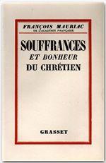 Souffrances et bonheur du chrétien  - François Mauriac