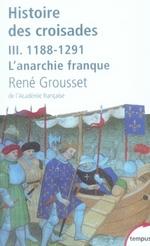 Histoire des croisades t.3 ; 1188-1291, l'anarchie franque