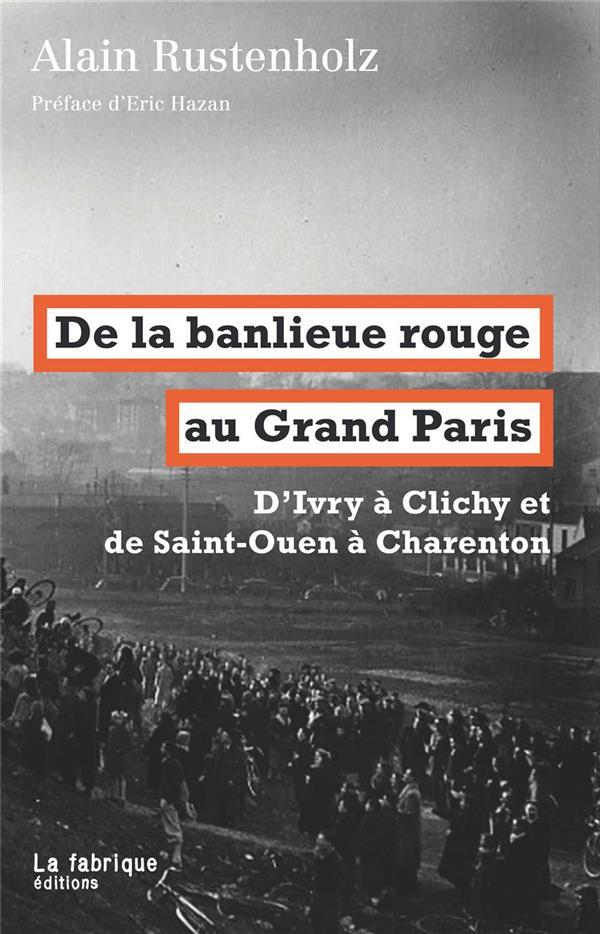De la banlieue rouge au Grand Paris ; d'Ivry à Clichy et de Saint-Ouen à Charenton