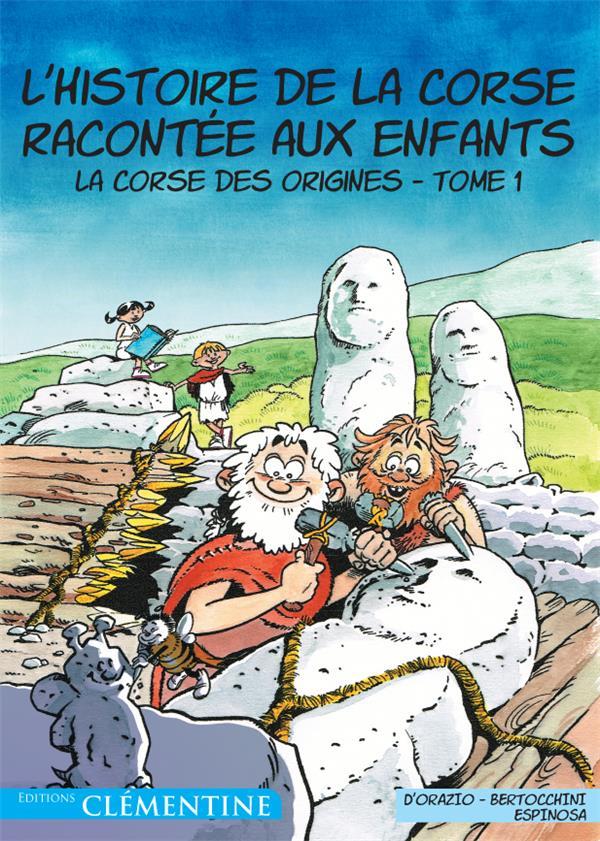 L'HISTOIRE DE LA CORSE RACONTEE AUX ENFANTS T.1  -  LA CORSE DES ORIGINES
