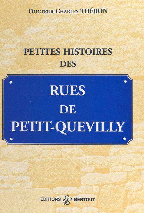 Petites histoires des rues de Petit-Quevilly  - Charles Théron