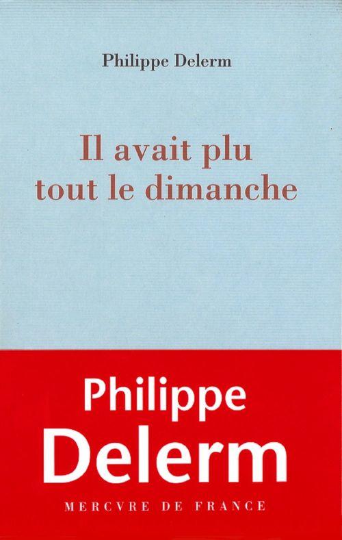 Il avait plu tout le dimanche  - Philippe Delerm