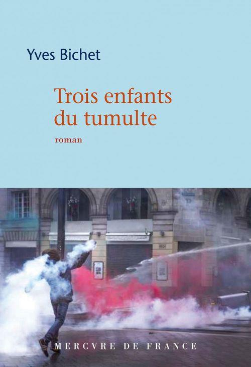 Trois enfants du tumulte  - Yves Bichet