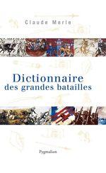 Vente EBooks : Dictionnaire des grandes batailles dans le monde européen  - Claude Merle