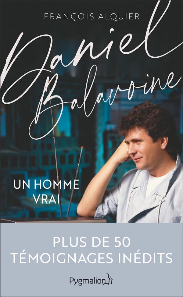Daniel Balavoine ; un homme vrai