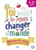 Vente EBooks : Toi aussi, tu peux changer le monde : 80 histoires et activités inspirantes pour passer à l'action !  - Marion McGuinness