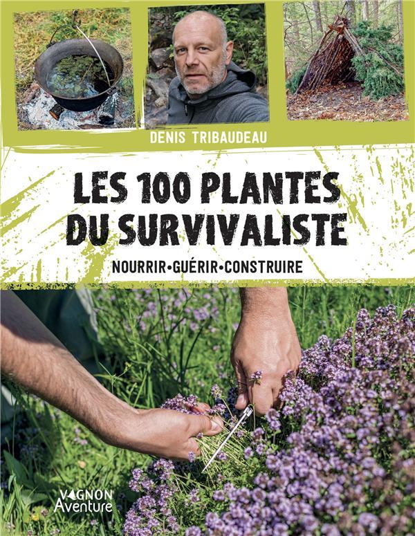 les 100 plantes du survivaliste : nourrir, guérir, construire