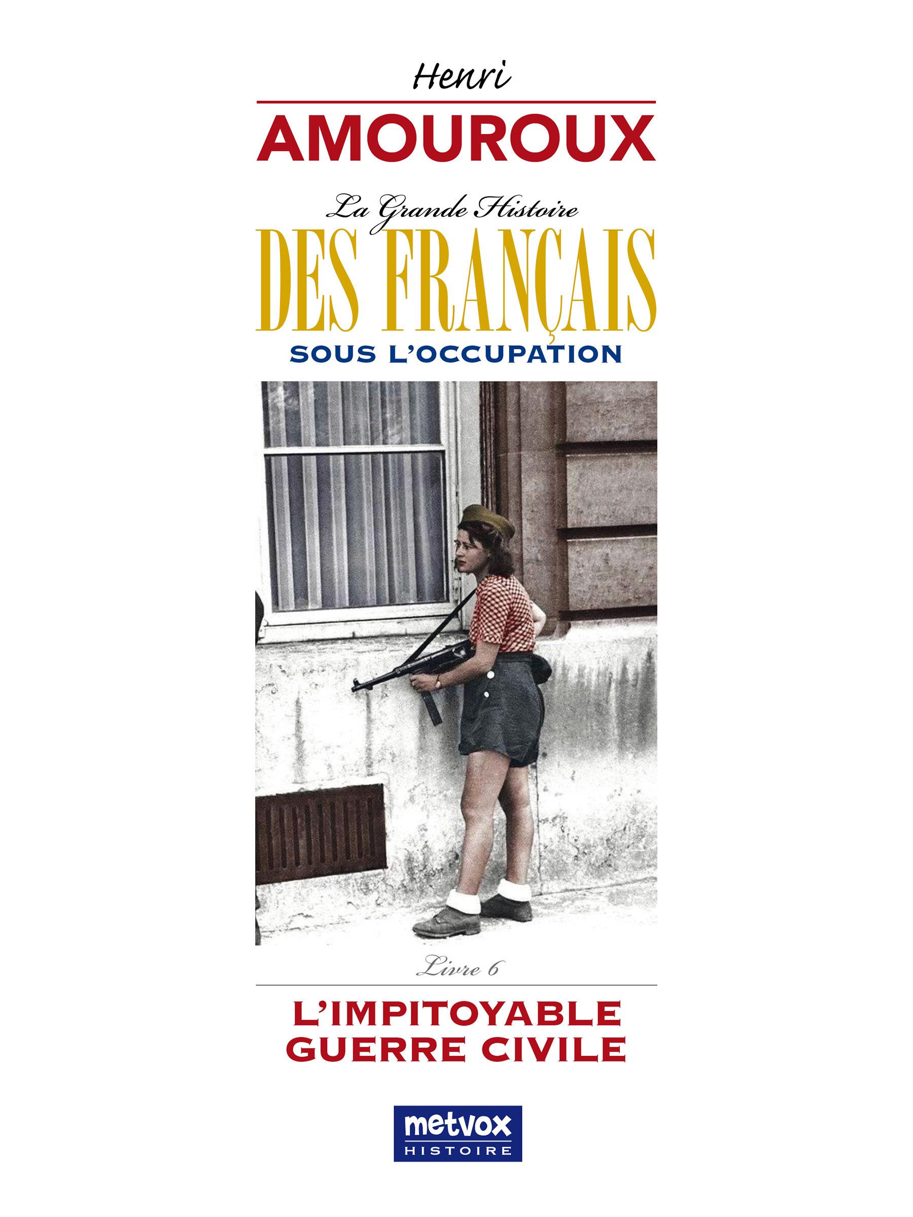 La Grande Histoire des Français sous l'Occupation - Livre 6  - Henri Amouroux