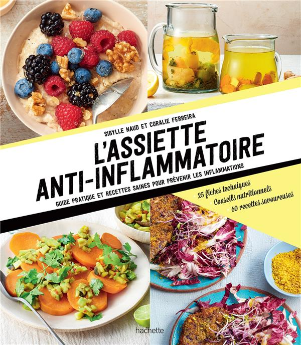 L'assiette anti-inflammatoire ; guide pratique et recettes saines pour prévenir les inflammations