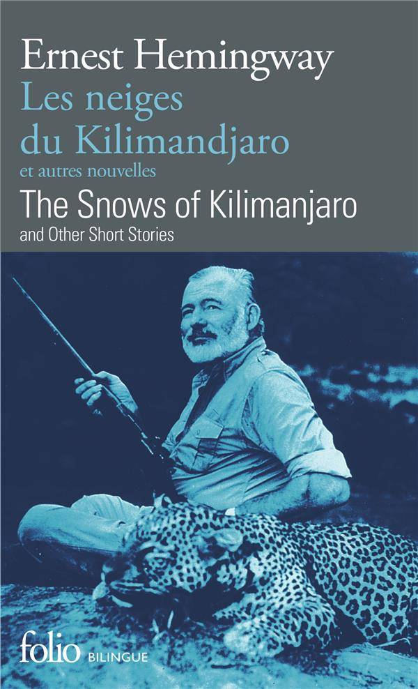 Les neiges du kilimandjaro ; et autres nouvelles ; the snows of kikimanjaro ; and other short stories