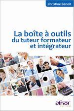 Vente Livre Numérique : La boîte à outils du tuteur formateur et intégrateur  - Christine Benoit