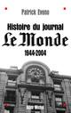 Histoire du journal « Le Monde » 1944-2004  - Patrick Eveno