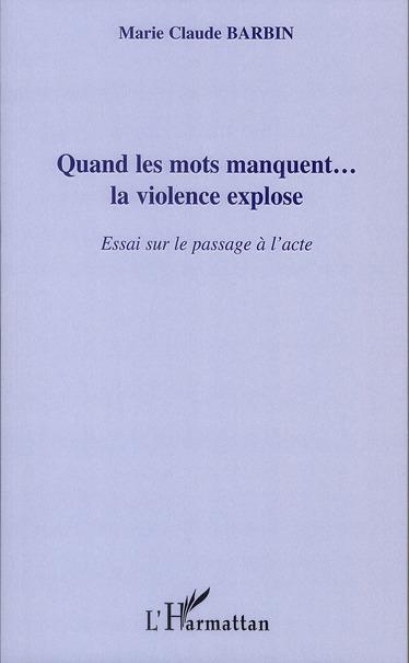 Quand les mots manquent... la violence explose ; essai sur le passage à l'acte