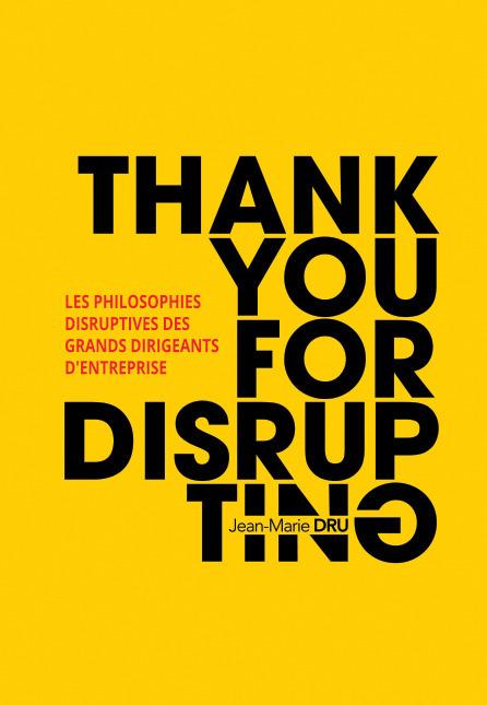 Thank you for disrupting ; les philosophies disruptives des grands dirigeants d'entreprise