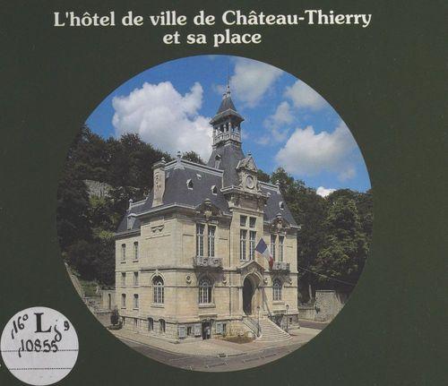L'Hôtel de ville de Château-Thierry et sa place