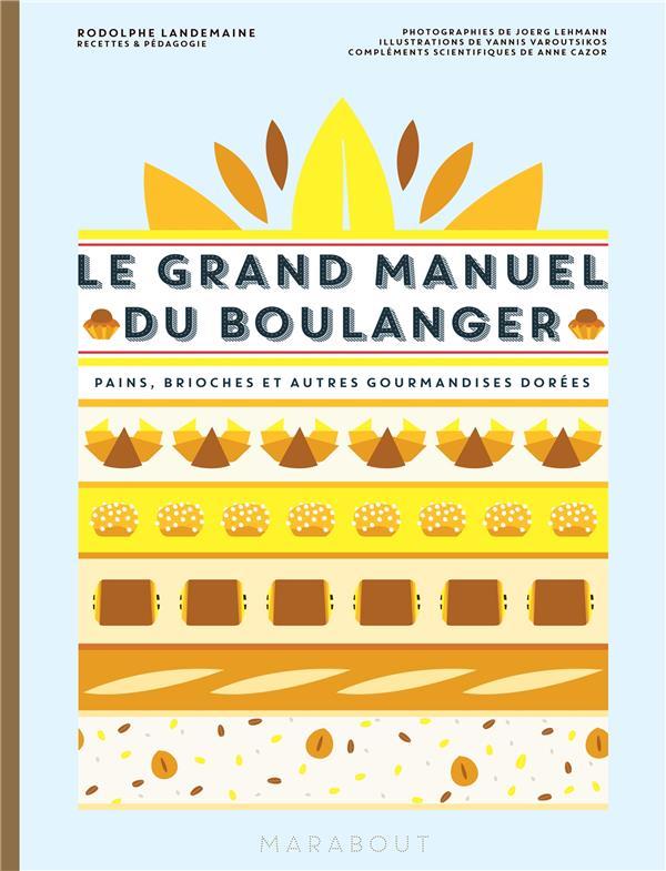 le grand manuel du boulanger ; pains, brioches et autres gourmandises dorées