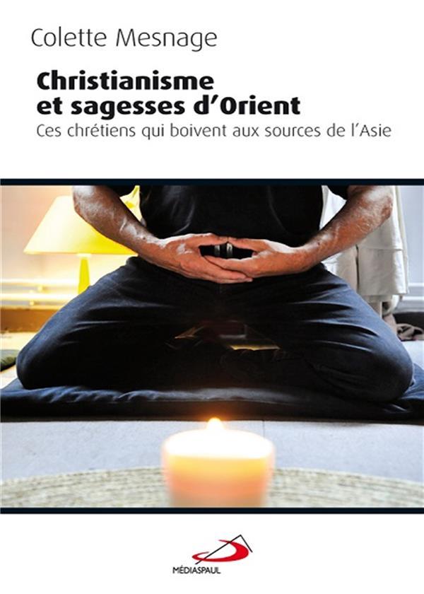 CHRISTIANISME ET SAGESSE D'ORIENT  -  CES CHRETIENS QUI BOIVENT AUX SOURCES DE L'ASIE
