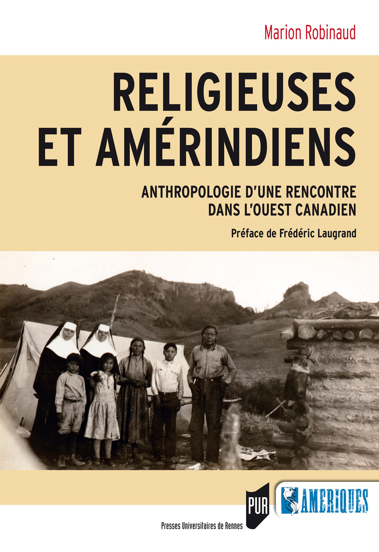 Religieuses et Amérindiens ; anthropologie d'une rencontre dans l'Ouest canadien