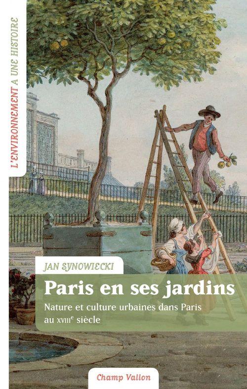 Paris en ses jardins : nature et culture urbaines au XVIIIe siècle