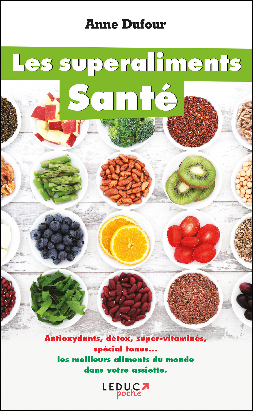 les superaliments santé ; antioxydants, détox, super vitaminés, spécial tonus... les meilleurs aliments du monde dans votre assiette