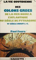 La vie quotidienne des colons grecs  - Faure-P - Paul Faure