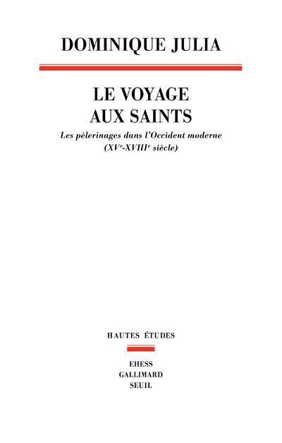 le voyage aux saints ; les pèlerinages dans l'Occident moderne (XVe-XVIIIe siècle)