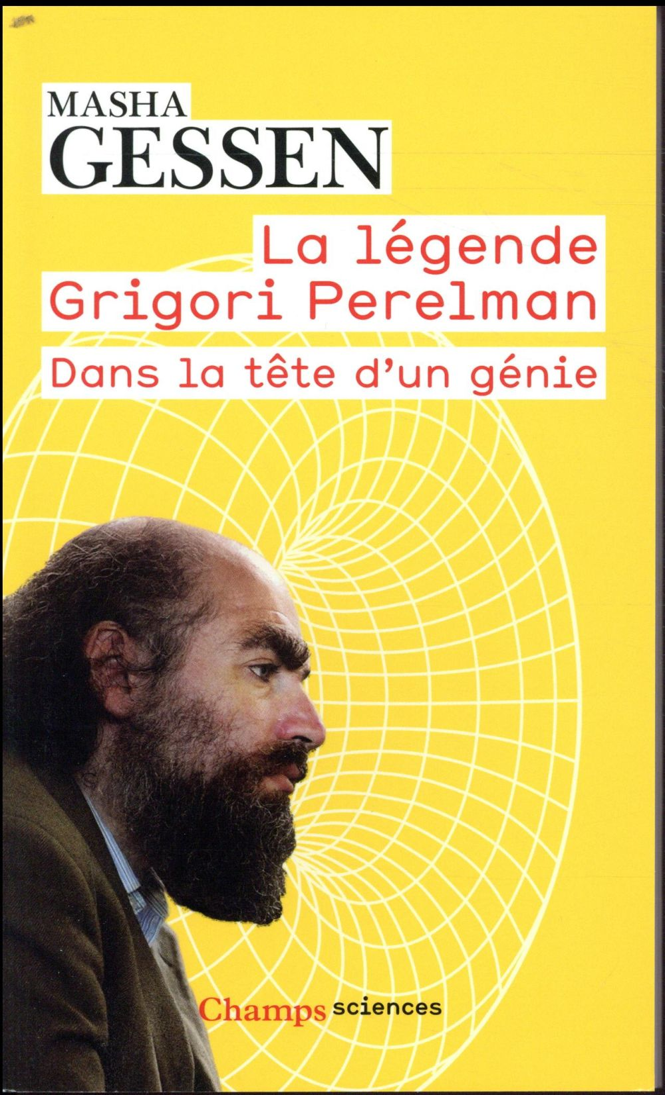 La légende de Grigori Perelman ; dans la tête d'un génie