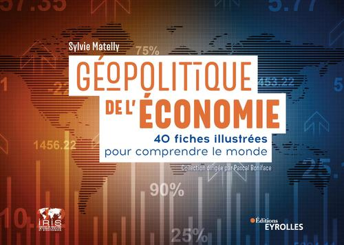 Geopolitique de l'economie - 40 fiches illustrees pour comprendre le monde. collection dirigee par p