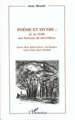 Vente EBooks : Poésie et mythe : je, tu, il/elle aux horizons du merveillleux  - Anne Mounic - Sylvia Plath - Robert Graves - Ted Hughes - Edwin Muir - Ruth Fainlight