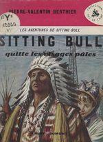 Vente Livre Numérique : Sitting Bull, l'aventureuse épopée du dernier grand chef Peau-Rouge (1). Sitting Bull quitte les Visages Pâles  - Pierre-Valentin Berthier