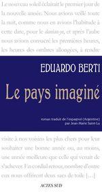 Le Pays imaginé  - Eduardo Berti - Eduardo Berti