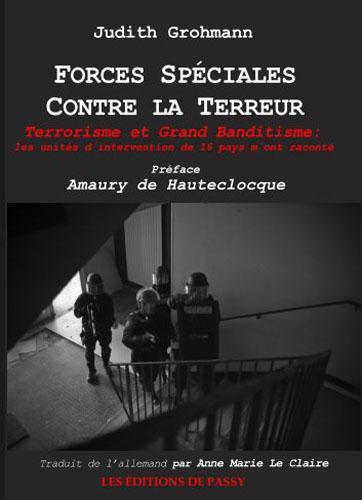 Forces spéciales contre la terreur ; terrorisme et grand banditisme : les unités d'intervention de 16 pays m'ont raconté...
