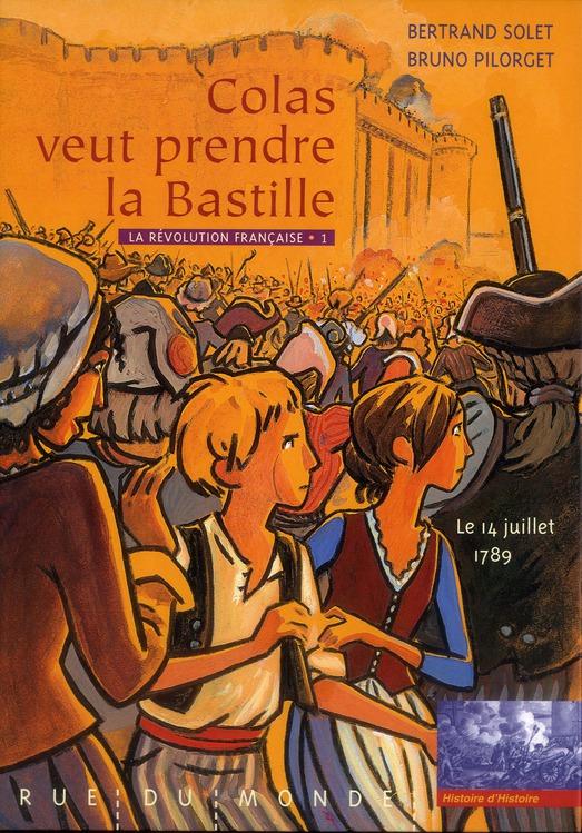 La Revolution Francaise T.1 ; Colas Veut Prendre La Bastille ; Le 14 Juillet 1789