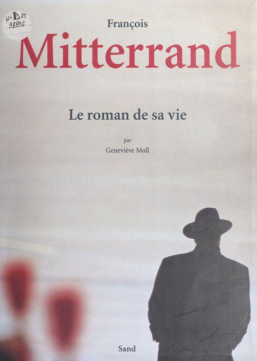 François Mitterrand, le roman de sa vie
